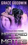 Mastered By Her Mates (Interstellar Bride Series) (Volume 0)