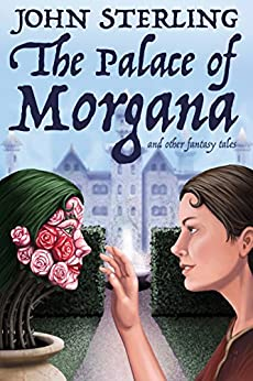 The Palace of Morgana and Other Fantasy Tales by [Sterling, John]