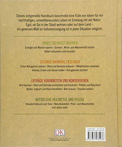 Das große Buch der Selbstversorgung: Erneuerbare Energien nutzen, Obst und Gemüse anbauen, Nutztiere halten, Einlegen…