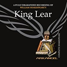 King Lear: Arkangel Shakespeare Audiobook by William Shakespeare Narrated by Trevor Peacock, Clive Merrison,  full cast