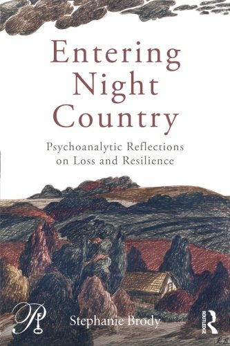 Entering Night Country: Psychoanalytic Reflections on Loss and Resilience (Psychoanalysis in a New Key Book Series)
