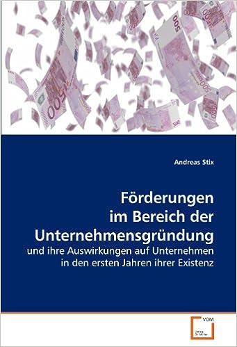Förderungen im Bereich der Unternehmensgründung: und ihre Auswirkungen auf Unternehmen in den ersten Jahren ihrer Existenz (German Edition)