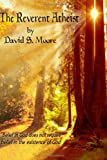 The Reverent Atheist, David Moore, 1494850621