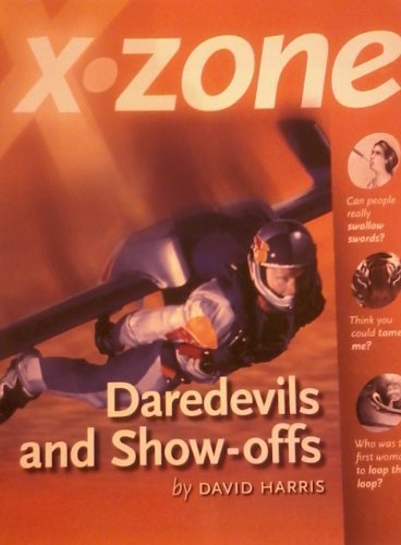 X-Zone: Daredevils and Showoffs by Laguna Bay Publishers (2004-04-01)