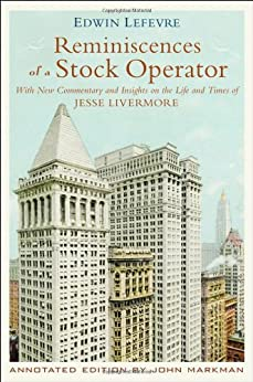 Reminiscences of a Stock Operator: With New Commentary and Insights on the Life and Times of Jesse Livermore (Annotated Edition) by [Lefèvre, Edwin, Edwin vre, Markman, Jon D.]