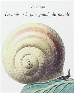 Amazon Fr La Maison La Plus Grande Du Monde Leo Lionni