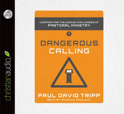 Dangerous Calling: Confronting the Unique Challenges of Pastoral Ministry
