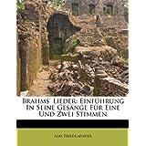 Brahms' Lieder: Einfuhrung in Seine Gesange Fur Eine Und Zwei Stimmen Von Max Friedlaender.