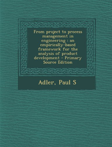 From project to process management in engineering: an empirically-based framework for the analysis of product development - Primary Source Edition