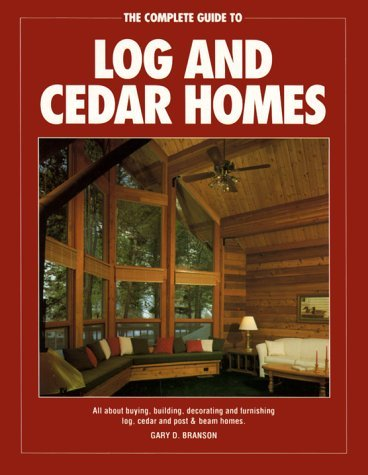 The Complete Guide to Log and Cedar Homes by Gary D. Branson - Shopping Branson Mall