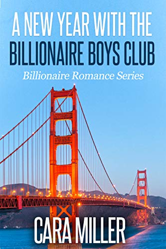 A New Year with the Billionaire Boys Club (Billionaire Romance Book - Billionaire Club Boys New