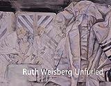 Ruth Weisberg Unfurled, Donald Kuspit, Matthew Baigell, 0970429576