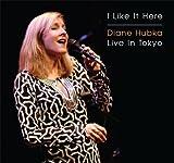 I Like It Here / Live In Tokyo by Diane Hubka (2013-05-04)