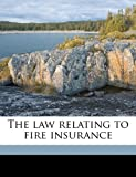 The Law Relating to Fire Insurance, Alfred William Baker Welford and William Whitmore Otter-Barry, 1176769944
