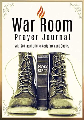 War Room Prayer Journal: with 200 Inspirational Scriptures and Quotes (Christian Prayer & Sermon Journals)