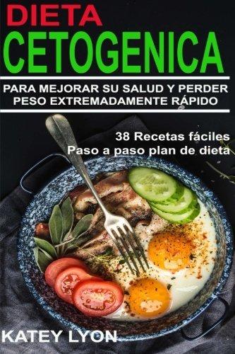 Dieta Cetogenica Aprenda a Utilizar La Dieta Cetogenica Para Mejorar Su Salud y Perder Peso Extremadamente Rapido !