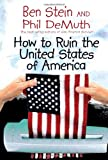 How to Ruin the United Sates of America, Ben Stein and Phil DeMuth, 1401918697