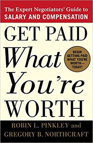 Get Paid What You're Worth: The Expert Negotiators' Guide to Salary