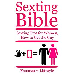 Sexting Bible: Sexting Tips for Women - How to Get the Guy