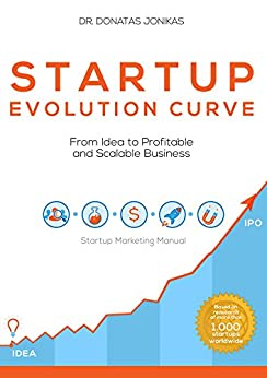 Startup Evolution Curve From Idea to Profitable and Scalable Business: Startup Marketing Manual by [Jonikas, Dr. Donatas]