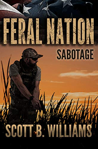 Feral Nation - Sabotage (Feral Nation Series Book 7) by [Williams, Scott B.]