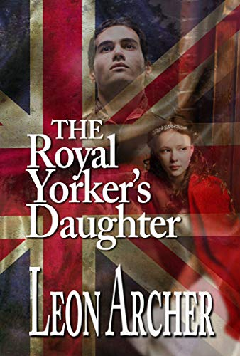 The Royal Yorker's Daughter by [Archer, Leon]