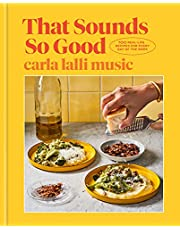 That Sounds So Good: 100 Real-Life Recipes for Every Day of the Week: A Cookbook