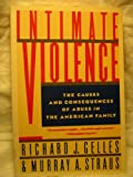Intimate Violence : The Causes and Consequences of Abuse in the American Family, Gelles, Richard J. and Straus, Murray A., 0671682962