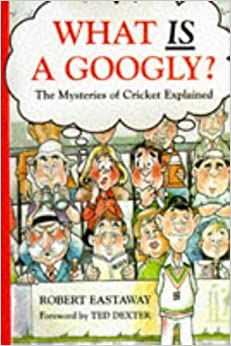 Book What is a Googly?: The Mysteries of Cricket Explained by Rob Eastaway (1998-01-03)