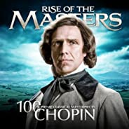Chopin - 100 Supreme Classical Masterpieces: Rise of the Masters