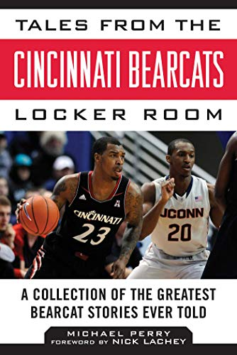 Tales from the Cincinnati Bearcats Locker Room: A Collection of the Greatest Bearcat Stories Ever Told (Tales from the Team)