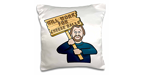 3drose Funny Humorous Man Guy With A Sign Will Work For Cheese Balls Pillow Case 16 By 16 Pc 117042 1 Arts Crafts Sewing