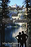 Dear God and Perfect Moments, Jeffrey David Jubelirer, 1441520783