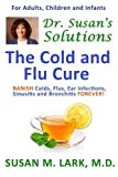 Dr. Susan's Solutions: The Cold and Flu Cure (Dr. Susan's Solutions Health Library for Women) by Lark M.D., Susan M. (2013) Paperback
