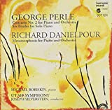 Perle: Concerto No. 2 for Piano and Orchestra; Six Etudes for Solo Piano / Danielpour: Metamorphosis for Piano and Orchestra