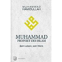 Muhammad - Prophet des Islam - Sein Leben, sein Werk