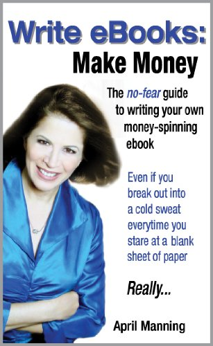 Write eBooks: Make Money-The No-Fear Guide to Writing Your Own Money-Spinning eBook