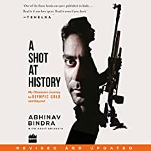 A Shot at History: My Obsessive Journey to Olympic Gold Audiobook by Abhinav Bindra, Rohit Brijnath Narrated by Mohan Ram