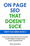 ON PAGE SEO THAT DOESN'T SUCK (2016): 9 ON PAGE SEO TRICKS THAT RANKS YOUR WEBSITE FASTER THAN YOUR COMPETITION (REDIFY SEO SERIES)