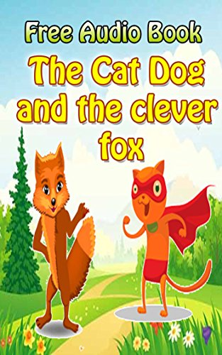 Value books for kids: The Cat Dog and the clever fox  | (FREE AUDIO) : Bedtime story for kids ages 1-7 : Funny kid story