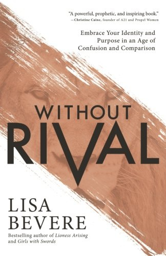 Without Rival: Embrace Your Identity and Purpose in an Age of Confusion and Comparison -