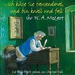 Ich küsse Sie tausendmal und bin knall und fall: Ihr W.A. Mozart | Wolfgang Amadeus Mozart
