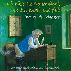 Ich küsse Sie tausendmal und bin knall und fall: Ihr W.A. Mozart