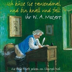Ich küsse Sie tausendmal und bin knall und fall: Ihr W.A. Mozart Hörbuch