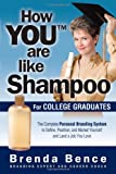 How YOU Are Like Shampoo for College Graduates: The Complete Personal Branding System to Define, Position, and Market Yourself and Land a Job You Love