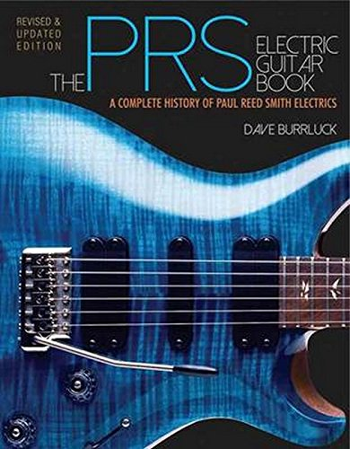 The PRS Electric Guitar Book: A Complete History of Paul Reed Smith Electrics - Revised and Updated Edition
