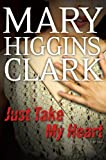 Front cover for the book Just Take My Heart by Mary Higgins Clark