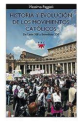 HISTORIA Y EVOLUCION DE LOS MOVIMIENTOS CATOLICOS: DE LEON XIII A BENEDICTO XVI