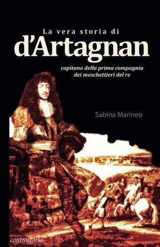 La vera storia di d'Artagnan: capitano della prima compagnia dei moschettieri del re (Italian Edition)