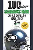 100 Things Seahawks Fans Should Know & Do Before They Die (100 Things.Fans Should Know)